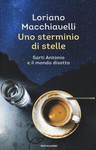 Uno sterminio di stelle. Sarti Antonio e il mondo disotto - Loriano Macchiavelli - copertina
