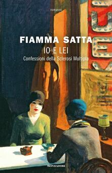 Io e lei. Confessioni della sclerosi multipla - Fiamma Satta - copertina