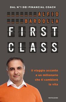 First Class. Il viaggio accanto a un milionario che ti cambierà la vita - Alfio Bardolla - copertina