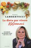 Libro La dieta per vivere 100 anni. Cosa mangiare per mantenerci giovani e sani tutta la vita Rosanna Lambertucci