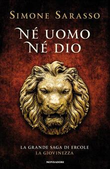 Né uomo né dio. La grande saga di Ercole. La giovinezza.pdf