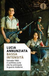 Bassa intensità. Salvador 1983. Il conflitto civile che ha anticipato le guerre moderne