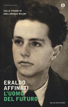L' uomo del futuro. Sulle strade di don Lorenzo Milani - Eraldo Affinati - copertina