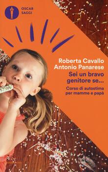 Sei un bravo genitore se... Corso di autostima per mamme e papà - Roberta Cavallo,Antonio Panarese - copertina
