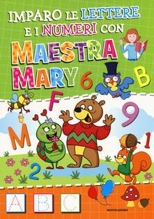 Imparo le lettere e i numeri con Maestra Mary. Ediz. a colori.pdf