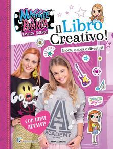 Secchiarapita.it Il libro creativo. Maggie & Bianca. Fashion Friends. Con adesivi. Ediz. a colori Image