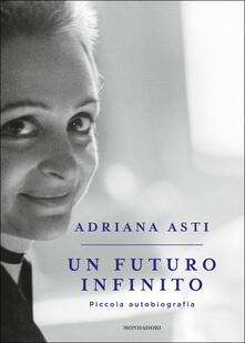 Un futuro infinito. Piccola autobiografia - Adriana Asti - copertina