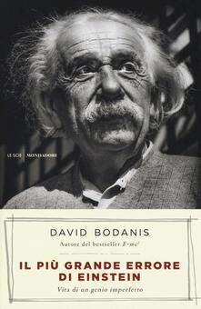 Il più grande errore di Einstein. Vita di un genio imperfetto - David Bodanis - copertina