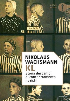 KL. Storia dei campi di concentramento nazisti