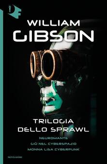 Trilogia dello Sprawl: Neuromante-Giù nel cyberspazio-Monna Lisa cyberpunk - William Gibson - copertina
