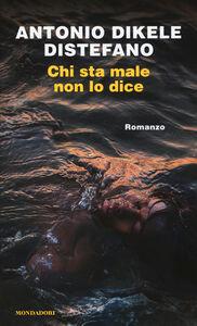 Libro Chi sta male non lo dice Antonio Dikele Distefano