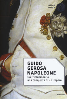 Napoleone. Un rivoluzionario alla conquista di un impero - Guido Gerosa - copertina