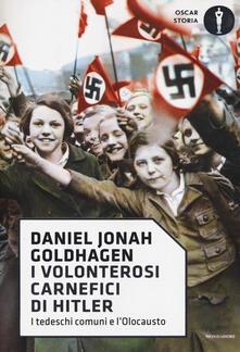 I volonterosi carnefici di Hitler. I tedeschi comuni e l'Olocausto - Daniel Jonah Goldhagen - copertina
