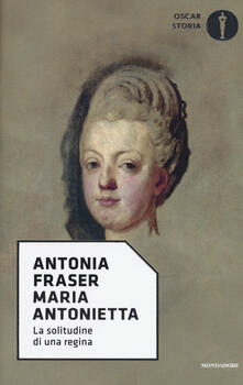 Maria Antonietta. La solitudine di una regina - Antonia Fraser - copertina