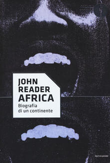 Africa. Biografia di un continente - John Reader - copertina