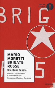 Brigate rosse. Una storia italiana - Mario Moretti,Carla Mosca,Rossana Rossanda - copertina