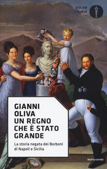 Un regno che è stato grande. La storia negata dei Borboni di Napoli e Sicilia - Gianni Oliva - copertina