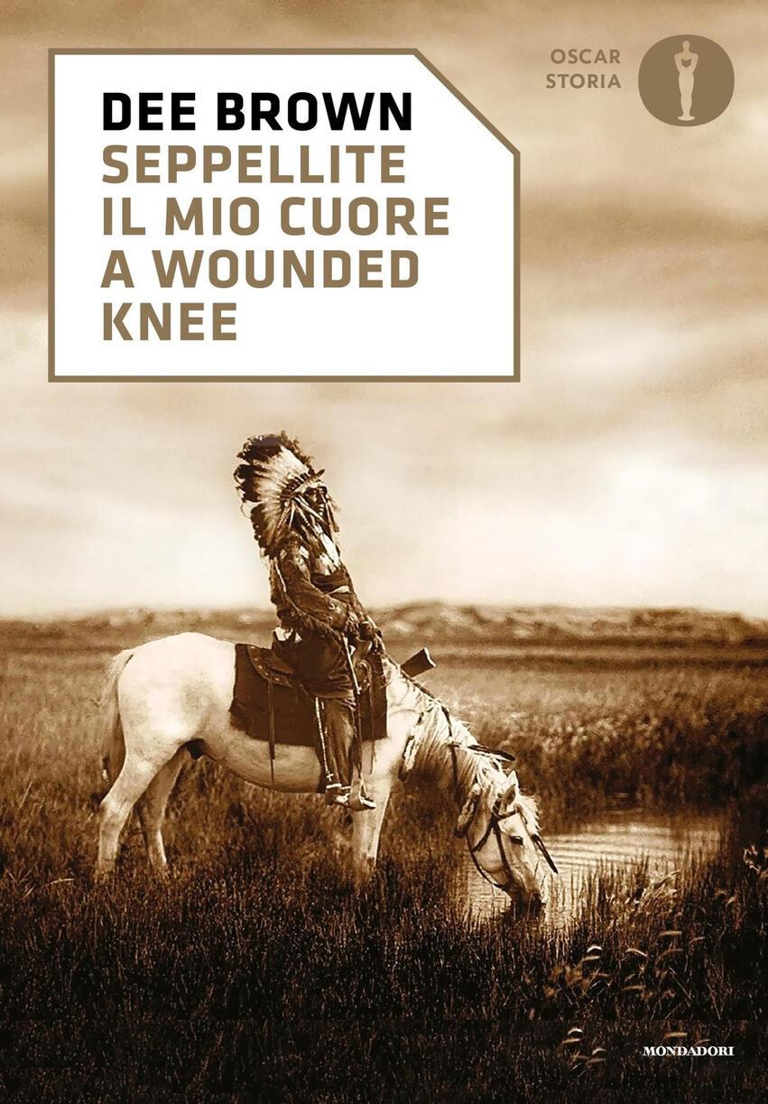 """Copertina del libro """"Seppellite il mio cuore a Wounded Knee"""" di Dee Brown"""