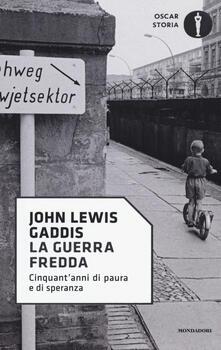 La guerra fredda. Cinquant'anni di paura e speranza - John Lewis Gaddis - copertina