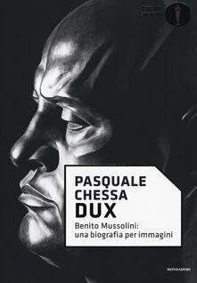 Dux. Benito Mussolini: una biografia per immagini - Pasquale Chessa - copertina