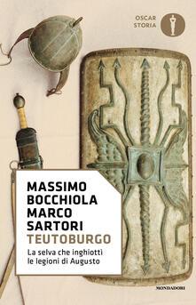 Teutoburgo. La selva che inghiottì le legioni di Augusto - Massimo Bocchiola,Marco Sartori - copertina