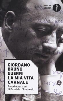 Voluntariadobaleares2014.es La mia vita carnale. Amori e passioni di Gabriele D'Annunzio Image