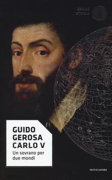 Carlo V. Un sovrano per due mondi - Guido Gerosa - copertina