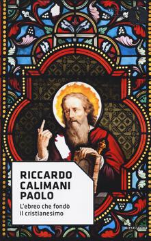 Paolo. L'ebreo che fondò il cristianesimo - Riccardo Calimani - copertina