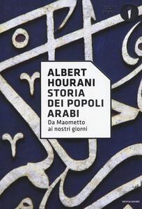 Storia dei popoli arabi. Da Maometto ai nostri giorni - Albert Hourani - copertina