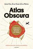 Libro Atlas Obscura. Guida alle meraviglie nascoste del mondo. Ediz. a colori Joshua Foer Dylan Thuras Ella Morton