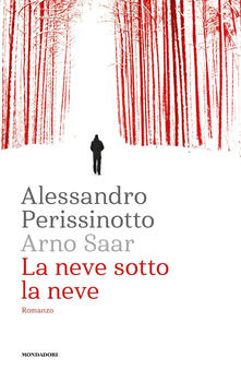 La neve sotto la neve - Alessandro Perissinotto,Arno Saar - copertina
