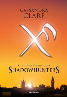 Shadowhunters. The infernal devices: L'angelo-Il principe-La principessa - Cassandra Clare - copertina