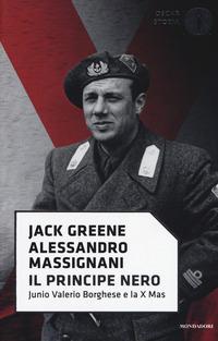 Il Il principe nero. Junio Valerio Borghese e la X Mas - Greene Jack Massignani Alessandro - wuz.it