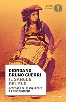 Il sangue del Sud. Antistoria del Risorgimento e del brigantaggio - Giordano Bruno Guerri - copertina