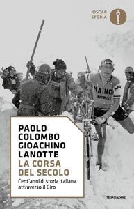 La corsa del secolo. Cent'anni di storia italiana attraverso il Giro - Paolo Colombo,Gioachino Lanotte - copertina
