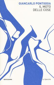 Il moto delle cose - Giancarlo Pontiggia - copertina
