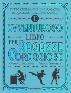 L' avventuroso libro per ragazze coraggiose - Andrea J. Buchanan,Miriam Peskowitz - copertina
