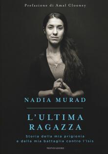 L' ultima ragazza. Storia della mia prigionia e della mia battaglia contro l'Isis - Nadia Murad,Jenna Krajeski - copertina