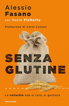 Senza glutine. La celiachia non si cura, si gestisce - Alessio Fasano,Susie Flaherty - copertina