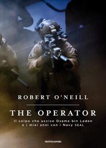 The operator. Il colpo che uccise Osama bin Laden e i miei anni con i Navy SEAL - Robert O'Neill - copertina