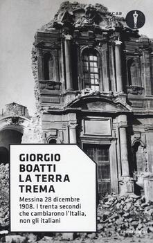 La terra trema. Messina 28 dicembre 1908. I trenta secondi che cambiarono l'Italia, non gli italiani - Giorgio Boatti - copertina