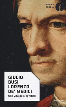 Lorenzo de' Medici. Una vita da Magnifico - Giulio Busi - copertina