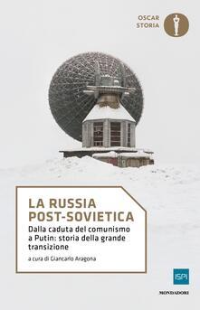 La Russia post-sovietica. Dalla caduta del comunismo a Putin: storia della grande transizione - copertina