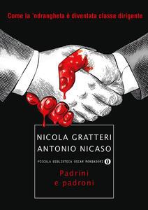 Padrini e padroni. Come la 'ndrangheta è diventata classe dirigente - Nicola Gratteri,Antonio Nicaso - copertina