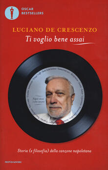 Ti voglio bene assai. Storia e (filosofia) della canzona napoletana - Luciano De Crescenzo - copertina