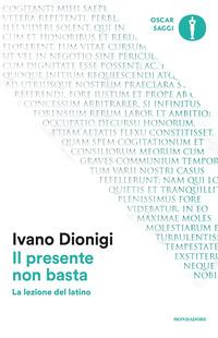 Il Il presente non basta. La lezione del latino - Dionigi Ivano - wuz.it