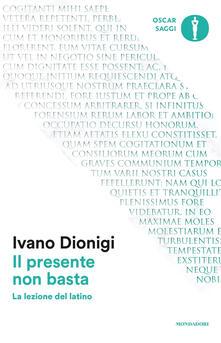 Il presente non basta. La lezione del latino - Ivano Dionigi - copertina