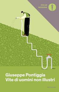 Vite di uomini non illustri - Giuseppe Pontiggia - copertina