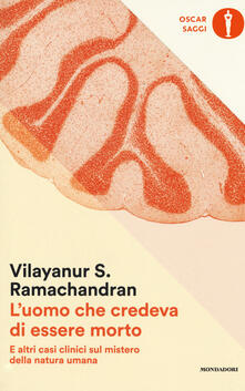 L' uomo che credeva di essere morto e altri casi clinici sul mistero della natura umana - Vilayanur S. Ramachandran - copertina