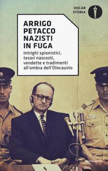 Nazisti in fuga. Intrighi spionistici, tesori nascosti, vendette e tradimenti all'ombra dell'Olocausto - Arrigo Petacco - copertina